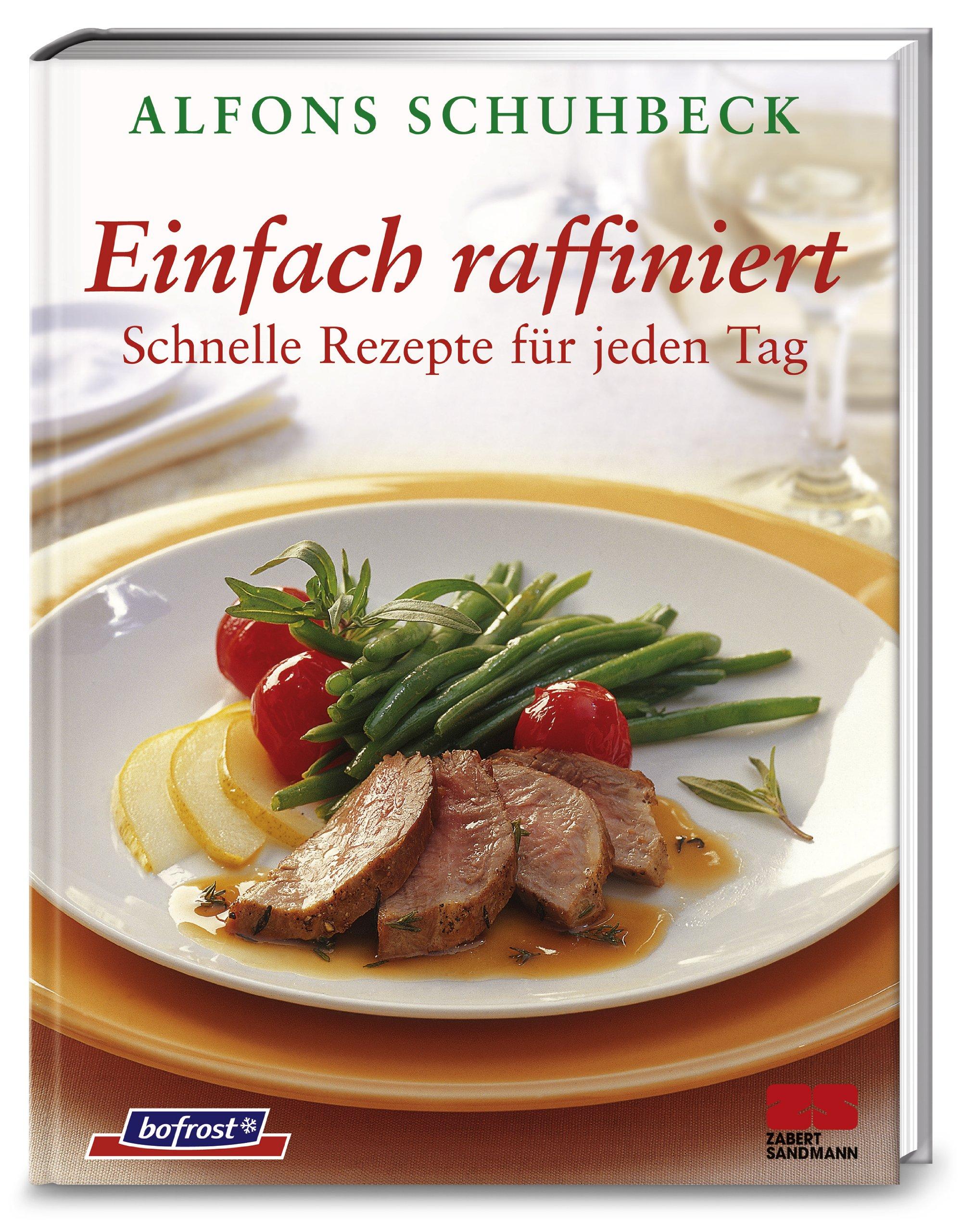 Einfach raffiniert: Schnelle Rezepte für jeden Tag: Amazon.de ...