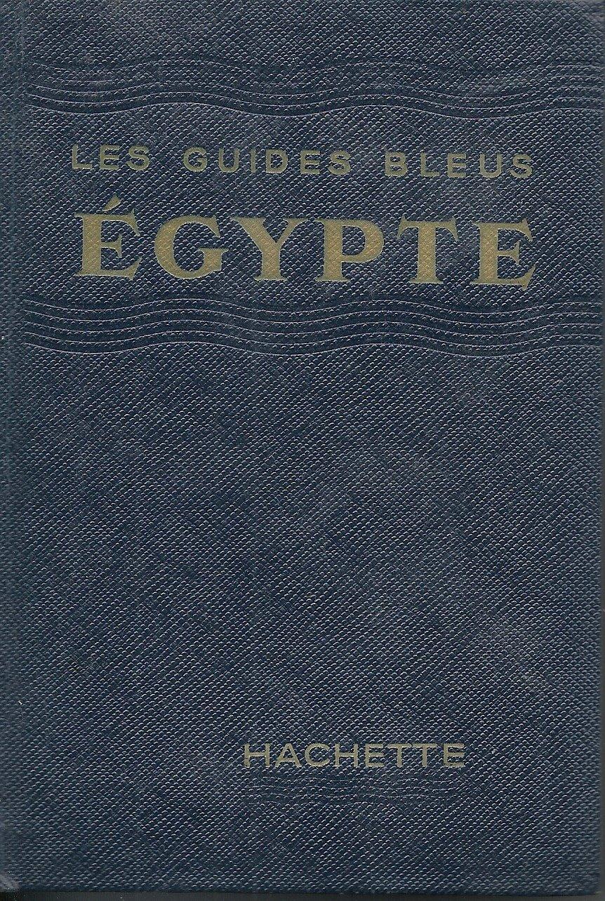 Egypte. 1956. Guide Bleu. Hachette B0000DLWKR Guides.