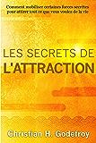Les secrets de l'attraction: Comment mobiliser certaines forces secrètes  pour attirer tout ce que vous voulez de la vie