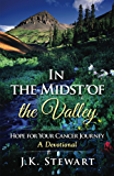 In the Midst of the Valley: Hope for Your Cancer Journey