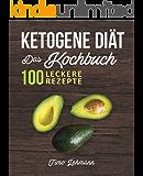 Ketogene Diät – Das Kochbuch: 100 leckere Rezepte für eine ketogene Ernährung - Gesund Fett verbrennen ohne Hunger und Kohlenhydrate - mit Grundlagen, ... & Nährwerttabellen (German Edition)