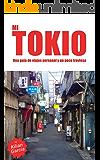 Mi Tokio: Una guía alternativa, y un poco traviesa, de la ciudad más espectacular (Spanish Edition)