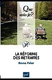 La réforme des retraites: « Que sais-je ? » n° 3667
