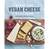Super Easy Vegan Cheese Cookbook: 70 Delicious Plant-Based Cheeses (English Edition)