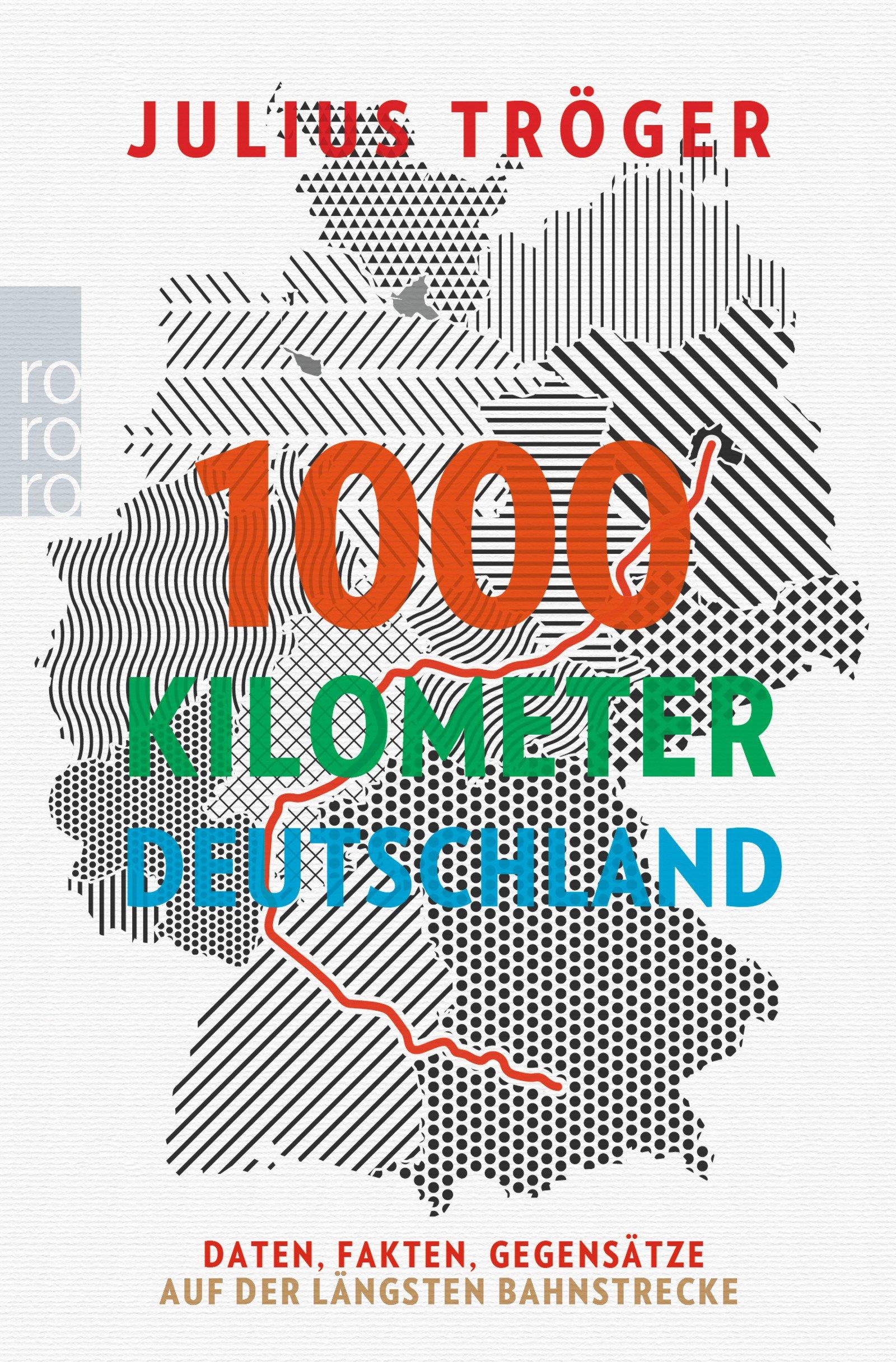 1000 Kilometer Deutschland: Daten, Fakten, Gegensätze auf der längsten Bahnstrecke Taschenbuch – 26. Juni 2018 Julius Tröger Rowohlt Taschenbuch 3499633469 Analyse / Datenanalyse