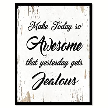 Make Today So Awesome That Yesterday Gets Jealous Quote Saying White Canvas  Print With Picture Frame