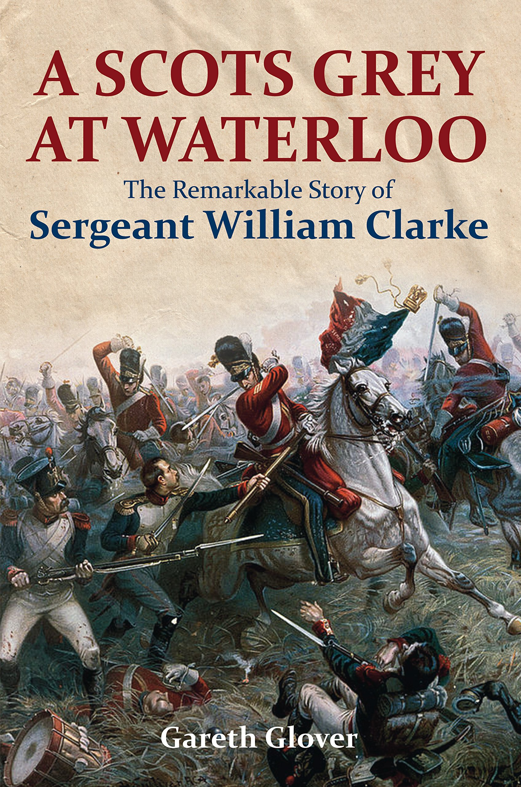 A Scots Grey at Waterloo The Remarkable Story of Sergeant William