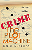 The Plot Machine: Crime: Design Better Stories Faster