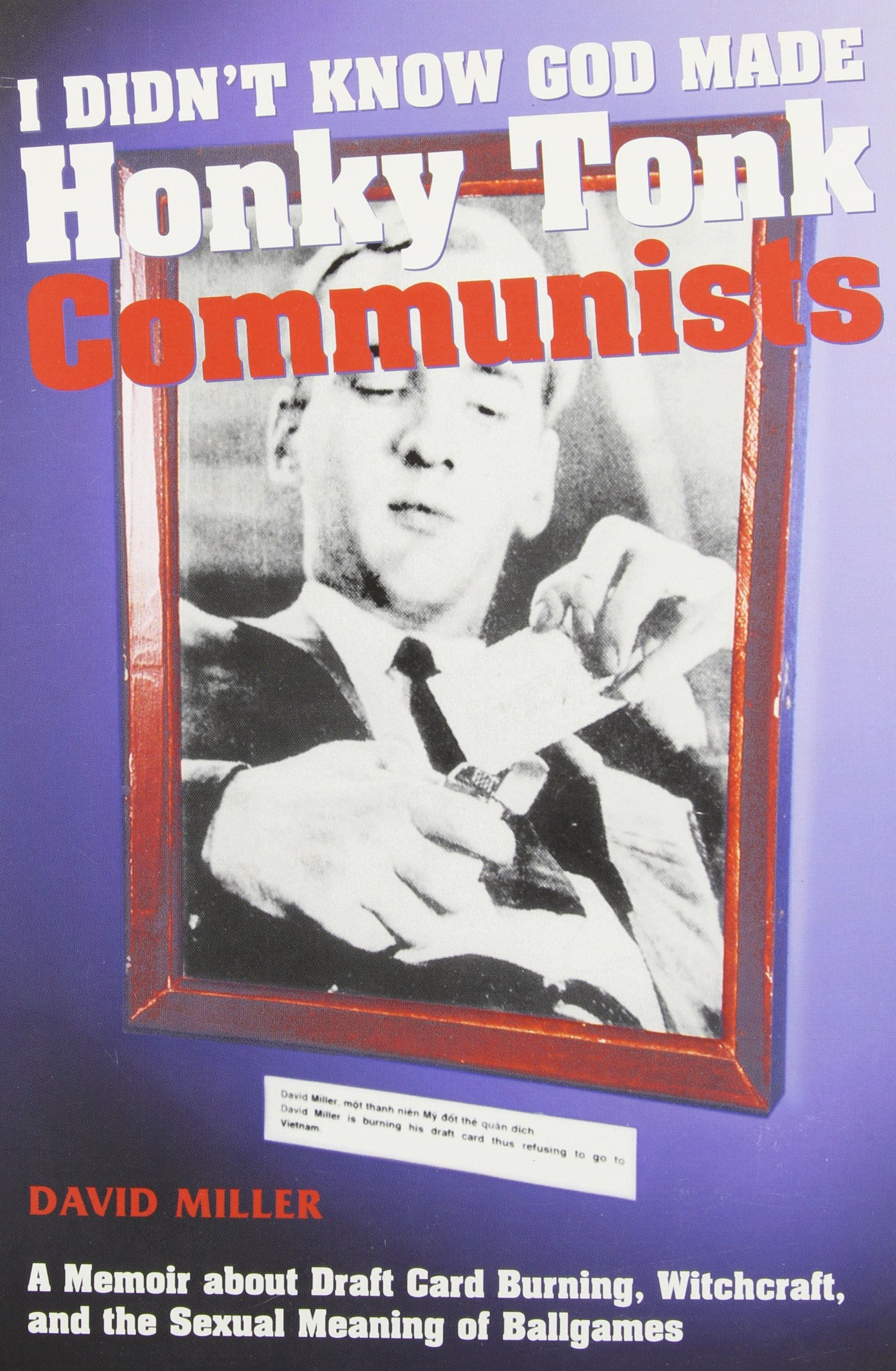 I Didn't Know God Made Honky Tonk Communists: A Memoir About Draft Card Burning, Witchcraft and the Sexual Meaning of Ballgames