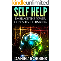 POSITIVE THINKING: Self Help - Embrace The Power of Positive Thinking (Positive Thinking, Positive Psychology, Optimism, Positive Thoughts, Stop Negative ... Fear, Zen Buddhism, Self Help Book 1)