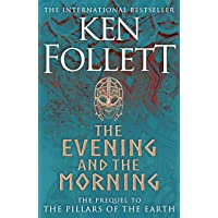 The Evening And The Morning: The Prequel to The Pillars of the Earth, A Kingsbridge Novel (Kingsbridge-saga)