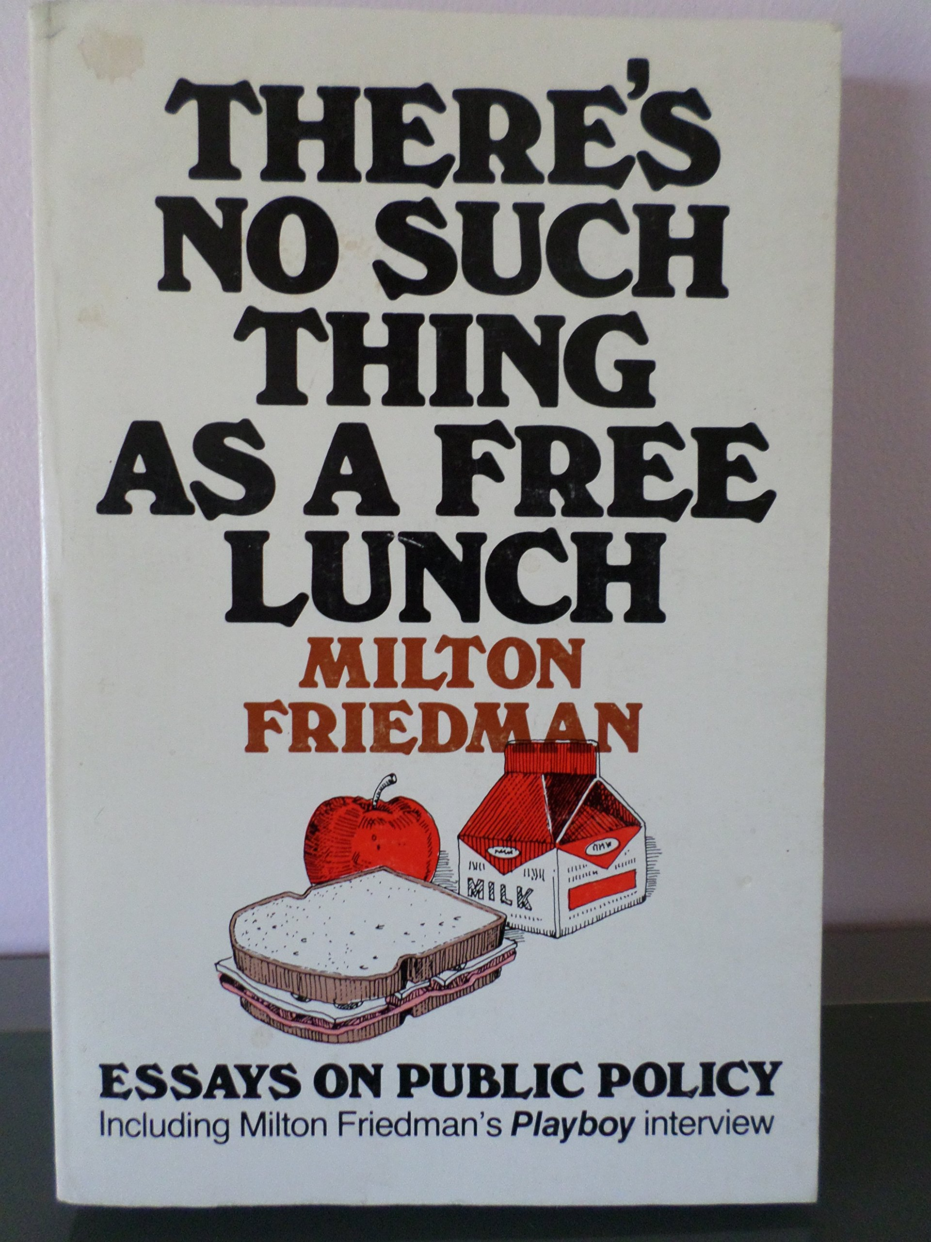 there s no such thing as a lunch milton friedman  there s no such thing as a lunch milton friedman 9780875482972 amazon com books