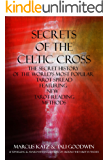 Secrets of the Celtic Cross: The Secret History of the Worlds Most Popular Tarot Spread Featuring New Tarot Reading Methods