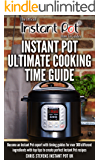 Instant Pot Ultimate Cooking Time Guide: Become an Instant Pot expert with timing guides for over 300 different ingredients with top tips to create perfect ... Instant Pot 'How To' Guides Book 2)