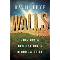 Walls: A History of Civilization in Blood and Brick (English Edition)