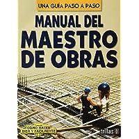 Manual del maestro de obras/ Guide of the Construction Worker (Como hacer bien y