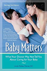 Baby Matters, What Your Doctor May Not Tell You About Caring for Your Baby