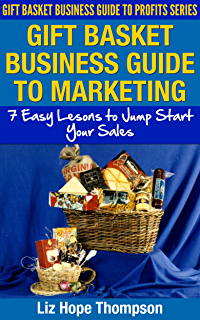 Gift basket business how to make and sell gift baskets kindle gift basket business guide to marketing 7 easy lessons to jump start your sales negle Choice Image