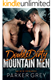 Double Dirty Mountain Men: An MFM Menage Romance (Get Dirty Book 4)