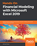 Hands-On Financial Modeling with Microsoft Excel 2019: Build practical models for forecasting, valuation, trading, and growth analysis using Excel 2019