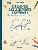 Dessiner les animaux sauvages: Une méthode simple pour apprendre à dessiner