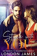 Stuck With You: An Enemies To Roommates Romance Kindle Edition