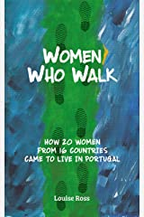 Women Who Walk: How 20 Women From 16 Countries Came to Live in Portugal Kindle Edition