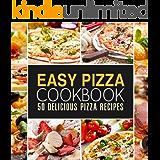 Easy Pizza Cookbook: 50 Delicious Pizza Recipes (2nd Edition)