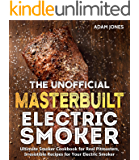 The Unofficial Masterbuilt Electric Smoker Cookbook: Ultimate Smoker Cookbook for Real Pitmasters, Irresistible Recipes…