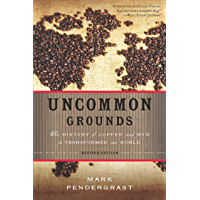 Uncommon Grounds: The History of Coffee and How It Transformed Our World (English Edition)