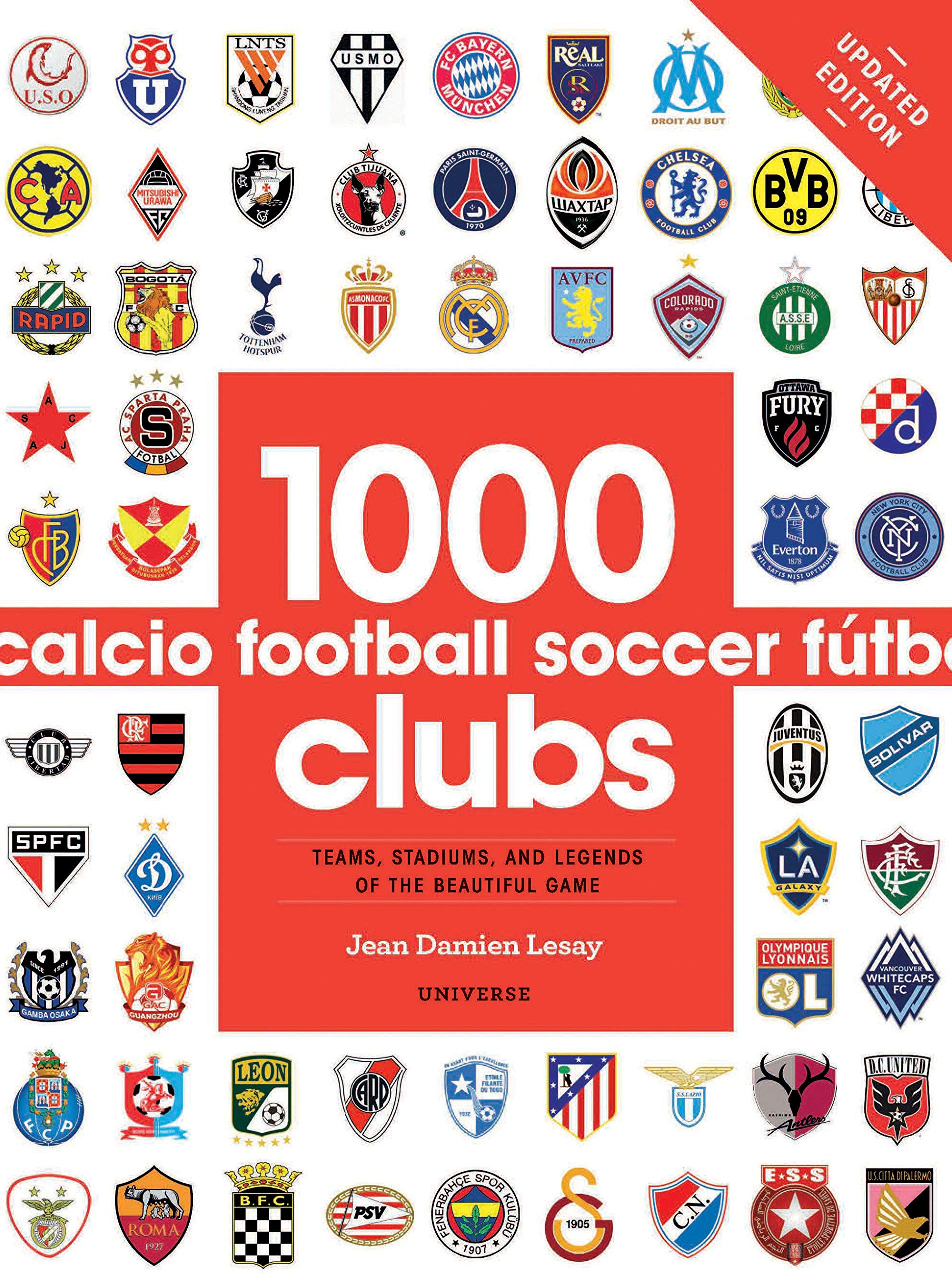 1000 Football Clubs  Teams Stadiums And Legends Of The Beautiful Game