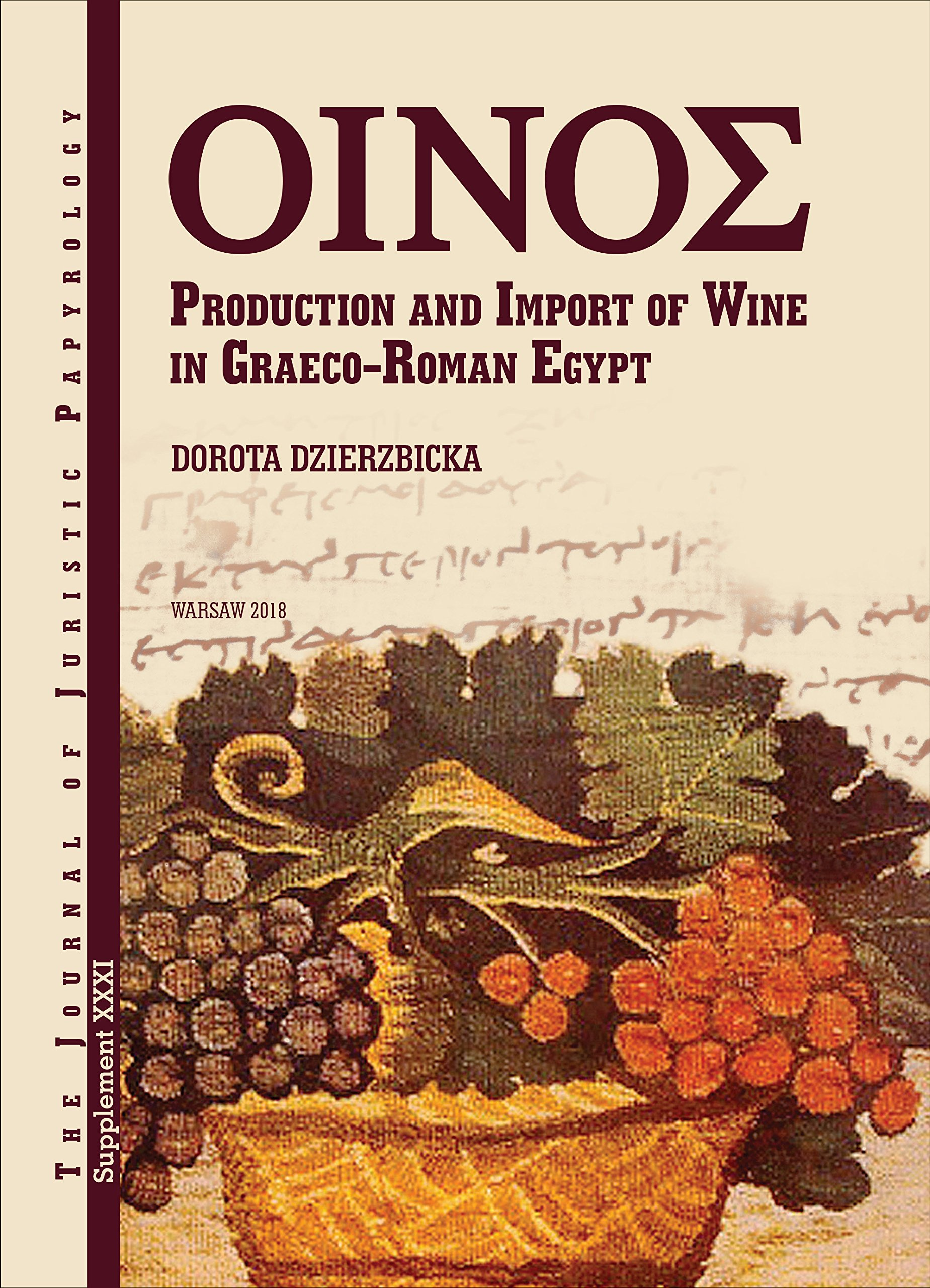 JJP Supplement 31 (2017) Journal of Juristic Papyrology: : Production and Import of Wine in Graeco-Roman Egypt (JJP Supplements) pdf epub