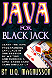 Java for Black Jack: Learn the Java Programming Language in One Session by Writing and Running a Java-Based Card Game Simulation