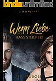 Wenn Liebe über Hass stolpert: Liebesroman  (German Edition)