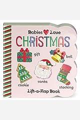 Babies Love Christmas: Lift-a-Flap Board Book (Chunky Lift a Flap Board Book) Board book