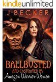 Ballbusted and Castrated By Amazon Warrior Women