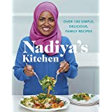 Nadiya's Kitchen: Over 100 simple, delicious, family recipes from the Bake Off winner and bestselling author of Time to Eat
