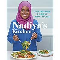 Nadiya's Kitchen: Over 100 simple, delicious, family recipes from the Bake Off winner and bestselling author of Time to…