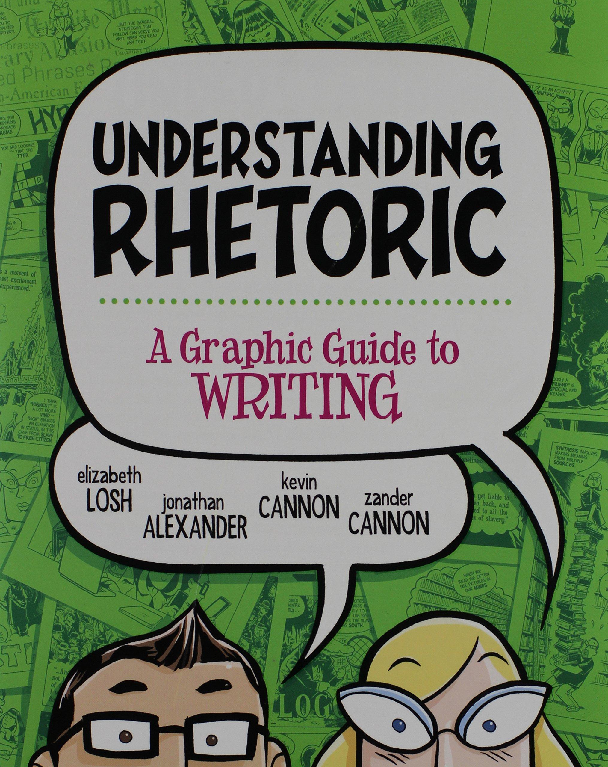 Understanding Rhetoric: A Graphic Guide to Writing: Elizabeth Losh,  Jonathan Alexander, Kevin Cannon: 9780312640965: Books - Amazon.ca