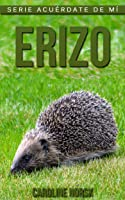Erizo: Libro De Imágenes Asombrosas Y Datos
