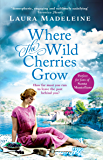 Where The Wild Cherries Grow: A timeless love story full of drama and intrigue