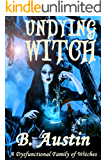 Undying Witch: Prequel (A Dysfunctional Family of Witches)