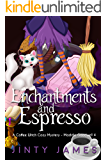 Enchantments and Espresso : A Coffee Witch Cozy Mystery  (Maddie Goodwell  Book 4)