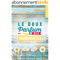 Le doux parfum des marguerites: Un roman d'été captivant où romance et suspense s'entremêlent habilement