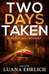 Two Days Taken: A Mylas Grey Mystery (Mylas Grey Mysteries Book 2) Kindle Edition