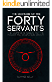 The Grimoire of The Forty Servants: The Complete Guide to the Magick and Divination System