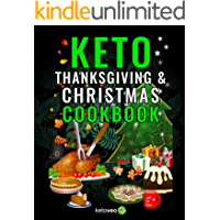 Keto Thanksgiving & Christmas Cookbook: Delicious Low Carb Holiday Recipes Including Mains, Side Dishes, Desserts…
