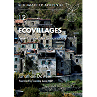 Ecovillages: New Frontiers for Sustainability (Schumacher Briefings Book 12)
