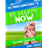 Be Happy Now: 7 Tried-And-True Secrets To Enjoying Your Life (7 Minute Change Book 3)