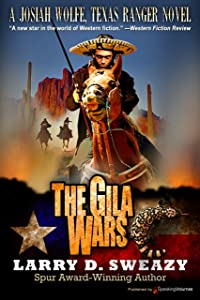 The Gila Wars (A Josiah Wolfe, Texas Ranger Novel Book 6)